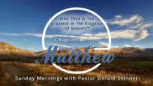 """Matthew 18:1-14 """"Who The Is Greatest In The Kingdom of Heaven?"""""""